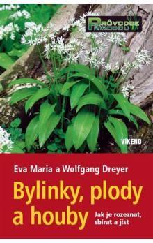 Wolfgang Dreyer, Eva Maria Dreyer: Bylinky, plody a houby - Jak je rozeznat, sbírat a jíst cena od 185 Kč