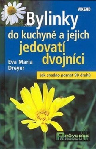 Eva Maria Dreyer: Bylinky do kuchyně a jejich jedovatí dvojníci cena od 179 Kč