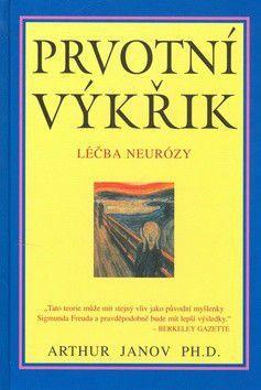 Arthur Janov: Prvotní výkřik - léčba neurózy cena od 204 Kč