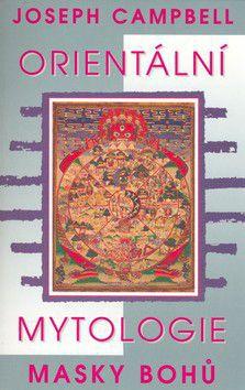 Joseph Campbell: Orientální mytologie - Masky bohů cena od 198 Kč