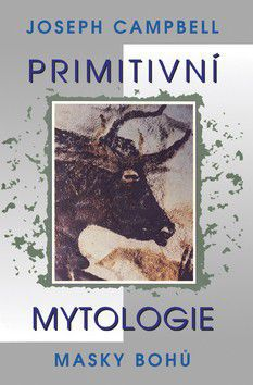 Joseph Campbell: Primitivní mytologie - Masky bohů cena od 208 Kč