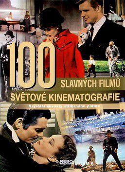 Kolektiv autorů: 100 slavných filmů světové kinematografie cena od 0 Kč