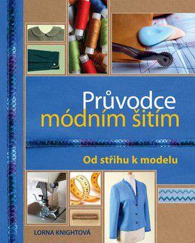 Lorna Knightová, Zdeňka Klimtová: Průvodce módním šitím - Od střihu k modelu cena od 320 Kč