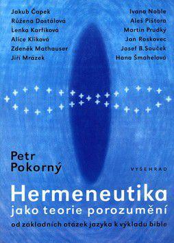 Petr Pokorný: Hermeneutika jako teorie porozumění / Od základních otázek jazyka k výkladu Bible (E-KNIHA) cena od 247 Kč