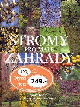 Simon Toomer: Stromy pro malé zahrady cena od 162 Kč
