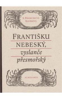 Alena A. Fidlerová: Františku nebeský, vyslanče přesmořský cena od 159 Kč