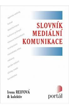Irena Reifová: Slovník mediální komunikace (E-KNIHA) cena od 353 Kč