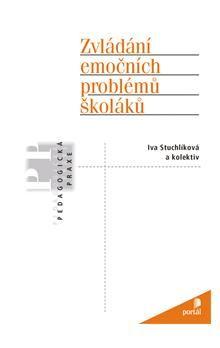 Iva Stuchlíková a kol.: Zvládání emočních problémů školáků cena od 424 Kč