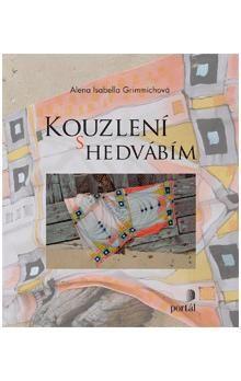 Alena Isabella Grimmichová: Kouzlení s hedvábím cena od 286 Kč