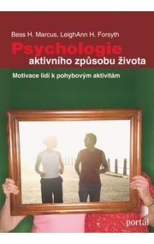 Bess H. Marcus, LeighAnn H. Forsyth: Psychologie aktivního způsobu života cena od 258 Kč