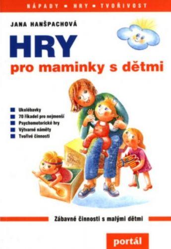 Jana Hanšpachová: Hry pro maminky s dětmi cena od 245 Kč