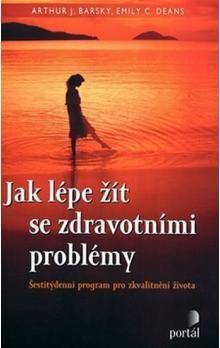 Arthur J. Barsky: Jak lépe žít se zdravotními problémy cena od 198 Kč