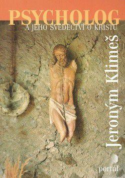 Jeroným Klimeš: Psycholog a jeho svědectví o Kristu cena od 316 Kč