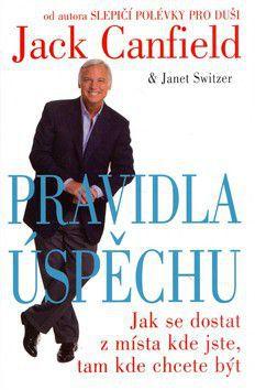 Jack Canfield, Janet Switzer: Pravidla úspěchu - Jak se dostat z místa kde jste, tam kde chcete být cena od 0 Kč