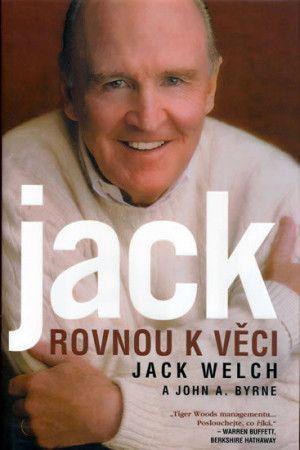 Jack Welch, John Byrne: Rovnou k věci cena od 239 Kč