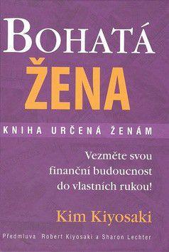 Kim Kiyosaki: Bohatá žena - kniha určená ženám cena od 0 Kč