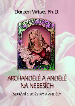 Doreen Virtue: Archandělé a andělé na nebesích - Setkání s božstvy a anděly cena od 189 Kč