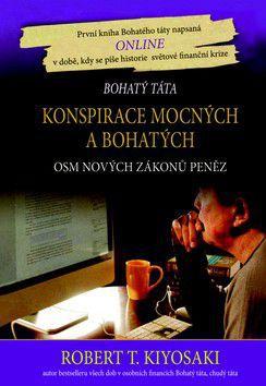 Robert T. Kiyosaki: Konspirace mocných a bohatých - Osm nových zákonů peněz cena od 240 Kč