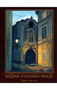 Robert Kessner: Něžná vyznání Praze cena od 181 Kč