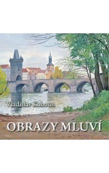 Kahoun Vladislav: Obrazy mluví cena od 174 Kč