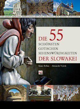 Stanislav Bellan, Alexander Vojček: Die 55 schönsten gotischen Sehenswürdigkeiten der Slowakei cena od 365 Kč