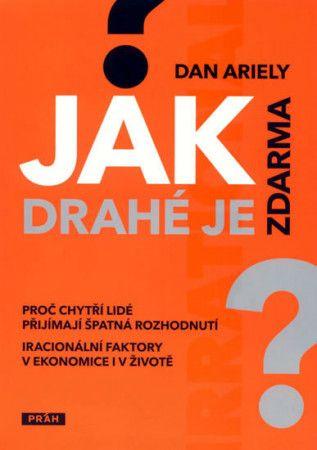 Dan Ariely: Jak drahé je zdarma cena od 194 Kč