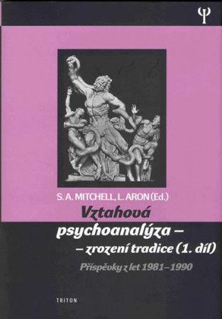 Stephen A. Mitchell, Lewis Aron: Vztahová psychoanalýza 1. - zrození tradice - Příspěvky z let 1981-1990 cena od 158 Kč