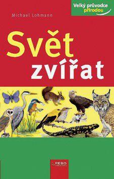 Michael Lohmann: Svět zvířat - Velký průvodce přírodou - 2. vydání cena od 149 Kč