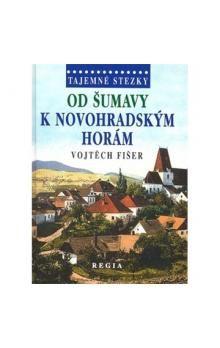 Fišer Vojtěch: Tajemné stezky - Od Šumavy k Novohradským horám cena od 179 Kč