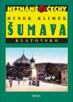 Hynek Klimek: Neznámé Čechy - Šumava-Klatovsko cena od 207 Kč