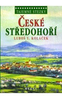 Luboš Y. Koláček: Tajemné stezky – České středohoří cena od 229 Kč