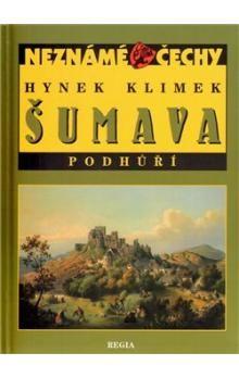 Hynek Klimek: Neznámé Čechy - Šumava – Podhůří cena od 177 Kč