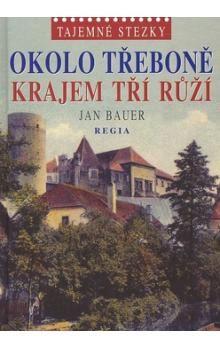 Jan Bauer: Tajemné stezky - Okolo Třeboně krajem tří růží cena od 175 Kč