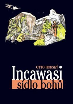 Otto Horský: Incawasi sídlo bohů cena od 245 Kč