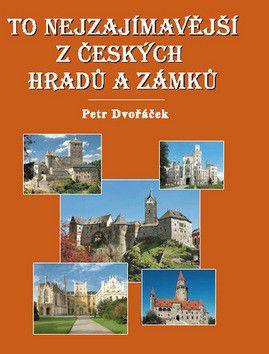 Petr Dvořáček: To nejzajímavější z českých hradů a zámků cena od 187 Kč