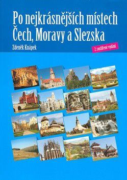 Zdeněk Knápek: Po nejkrásnějších místech Čech,Moravy a Slezska - 2.rozšířené vydání cena od 0 Kč