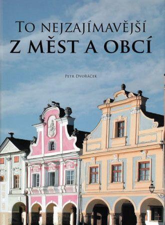 Petr Dvořáček: To nejzajímavější z měst a obcí cena od 133 Kč
