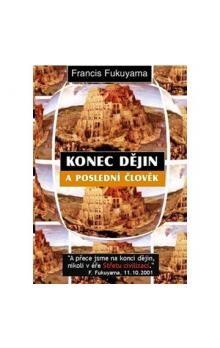 Francis Fukuyama: Konec dějin a poslední člověk cena od 249 Kč