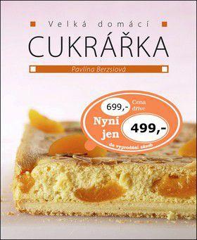 Pavlína Berzsiová: Velká domácí cukrářka cena od 299 Kč