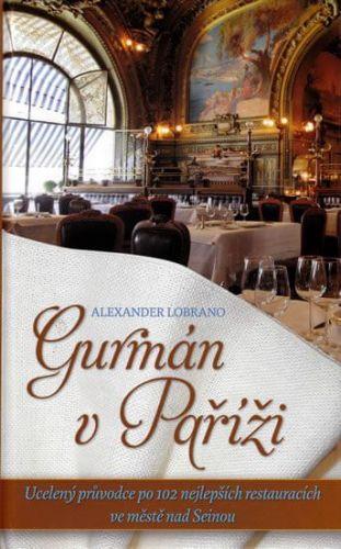 Alexander Lobrano: Gurmán v Paříži cena od 299 Kč