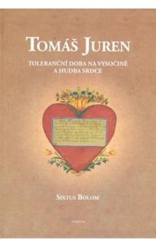 Sixtus Bolom: Toleranční doba na Vysočině a hudba srdce cena od 166 Kč