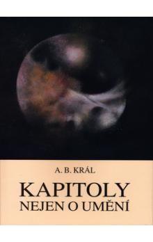 Adolf B. Král: Kapitoly nejen o umění cena od 200 Kč
