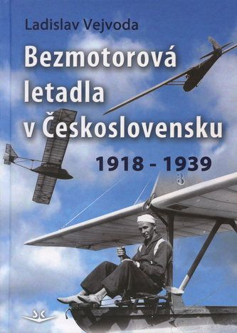 Ladislav Vejvoda: Bezmotorová letadla v Československu 1918-1939 cena od 273 Kč
