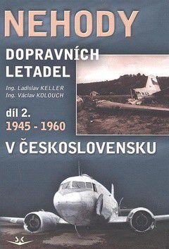Ladislav Keller; Václav Kolouch: Nehody dopravních letadel díl 2. 1945-1960 v Československu cena od 273 Kč