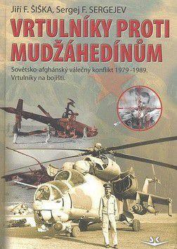 Jiří Šiška; Sergej F. Sergejev: Vrtulníky proti mudžáhedínům cena od 226 Kč
