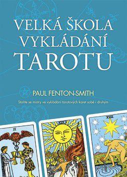 Paul Fenton-Smith: Velká škola vykládání tarotu cena od 296 Kč
