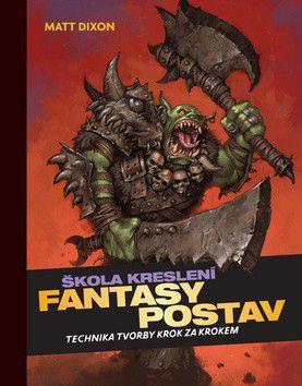 Matt Dixon: Škola kreslení fantasy postav - Technika tvorby krok za krokem cena od 319 Kč