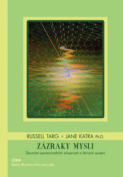 Targ Russell, Katra Jane Ph.D.: Zázraky mysli cena od 325 Kč