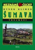 Hynek Klimek: Neznámé Čechy - Šumava - Trojmezí cena od 231 Kč