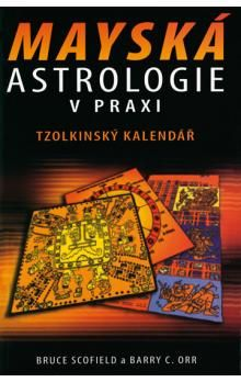 Bruce Scofield, Barry Orr: Mayská astrologie v praxi - Tzolkinský kalendář cena od 173 Kč